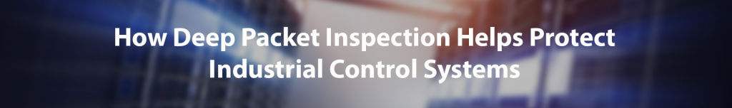How Deep packet inspection helps protect ICS