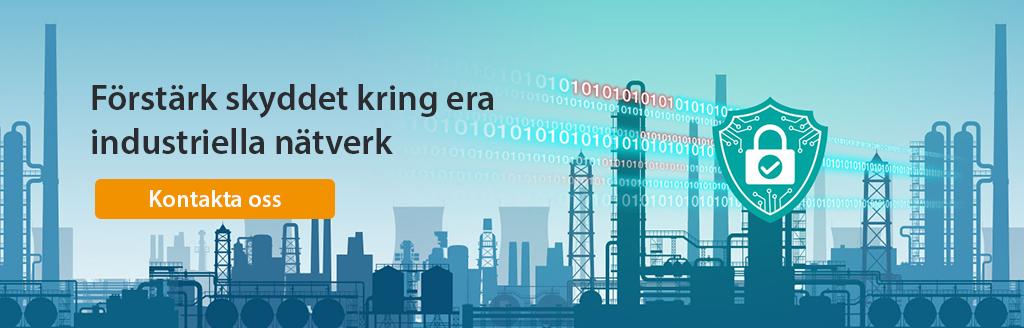 Stärk försvaret kring era industriella nätverk, kontakta oss