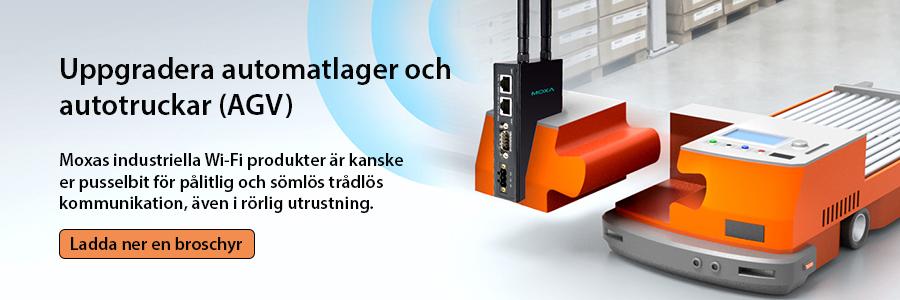 Uppgradera automatlager och autotruckar (AGVer). Moxas industriella Wi-Fi produkter kan vara den saknade pusselbiten för att uppnå pålitlig och sömlös trådlös kommunikation, även i rörlig utrustning. Klicka här och ladda ner en broschyr.
