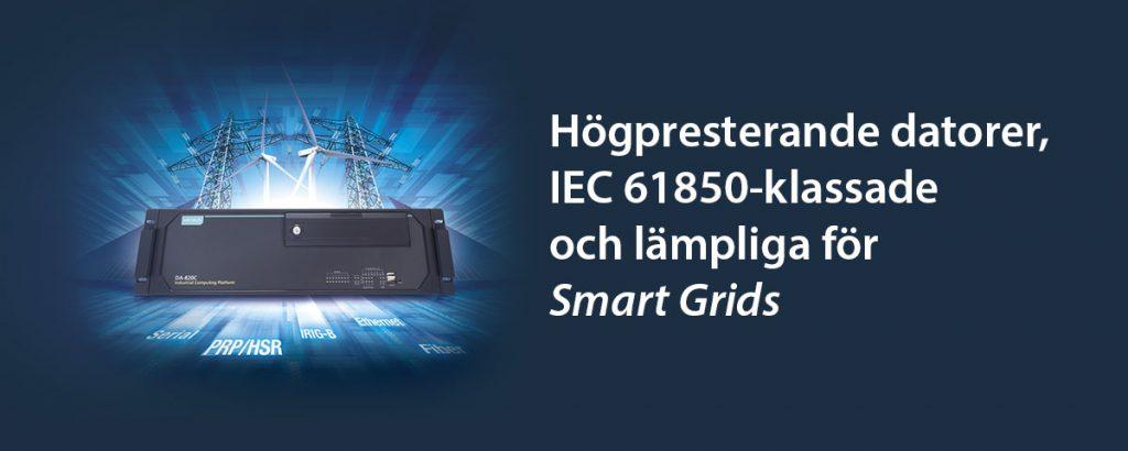 Högpresterande IEC61850 datorer utvecklade för applikationer inom smarta elnät PRP, HSR, IRIG-B, SEriekommunikation, fibrer, Ethernet...